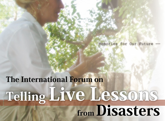 The International Forum on Telling Live Lessons from Disasters